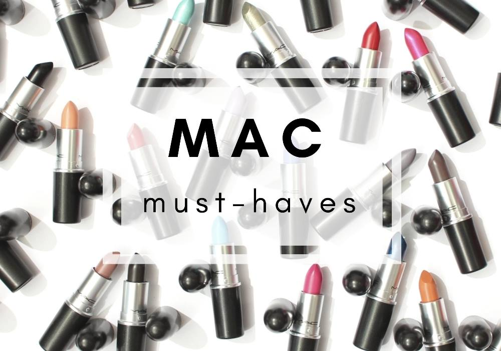MAC Must Haves – Meine Favoriten